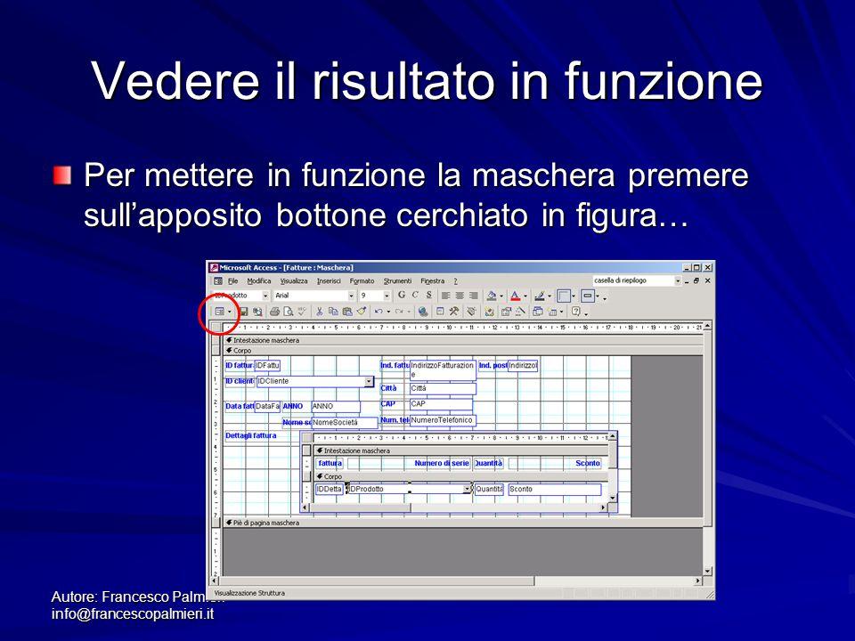 Autore: Francesco Palmieri info@francescopalmieri.it Vedere il risultato in funzione Per mettere in funzione la maschera premere sull'apposito bottone