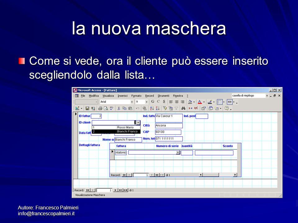 Autore: Francesco Palmieri info@francescopalmieri.it la nuova maschera Come si vede, ora il cliente può essere inserito scegliendolo dalla lista…