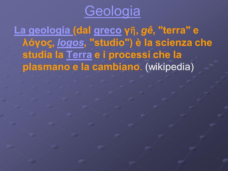 Geologia La geologia La geologia (dal greco γ ῆ, gê,