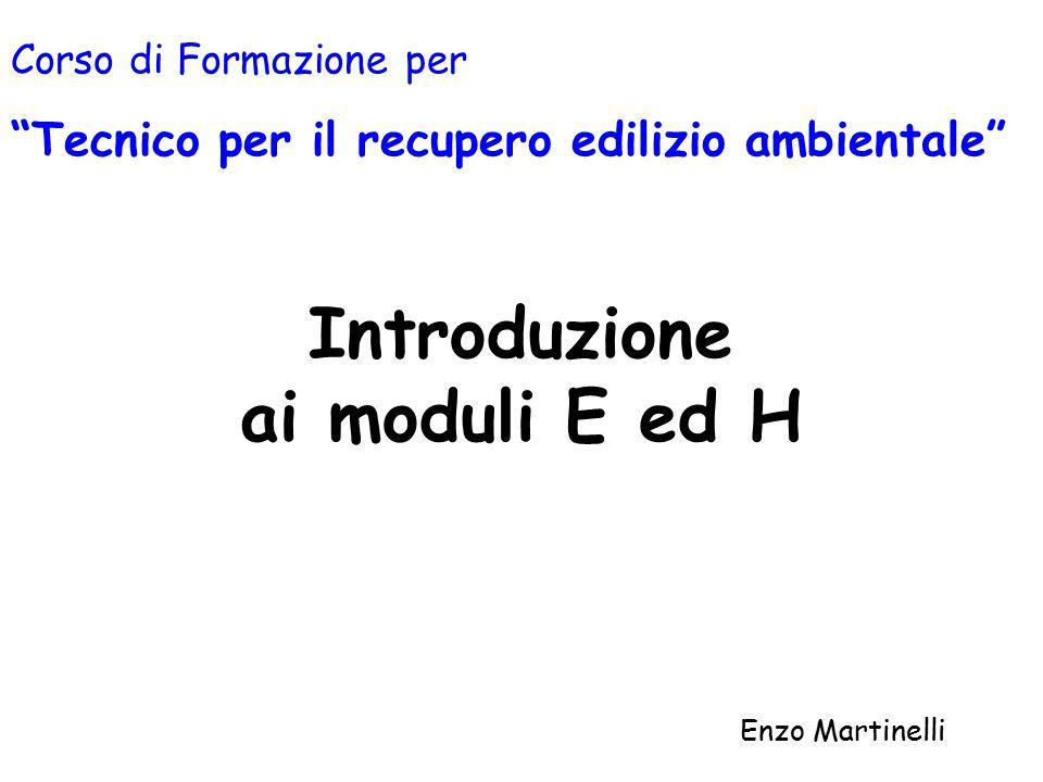 Introduzione ai moduli E ed H Enzo Martinelli Corso di Formazione per Tecnico per il recupero edilizio ambientale
