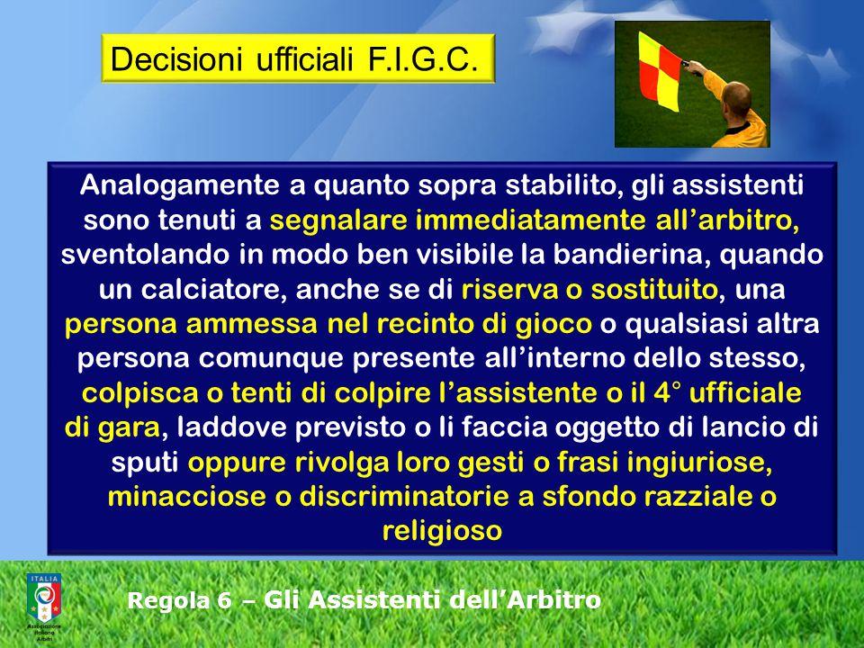 Regola 6 – Gli Assistenti dell'Arbitro Analogamente a quanto sopra stabilito, gli assistenti sono tenuti a segnalare immediatamente all'arbitro, svent