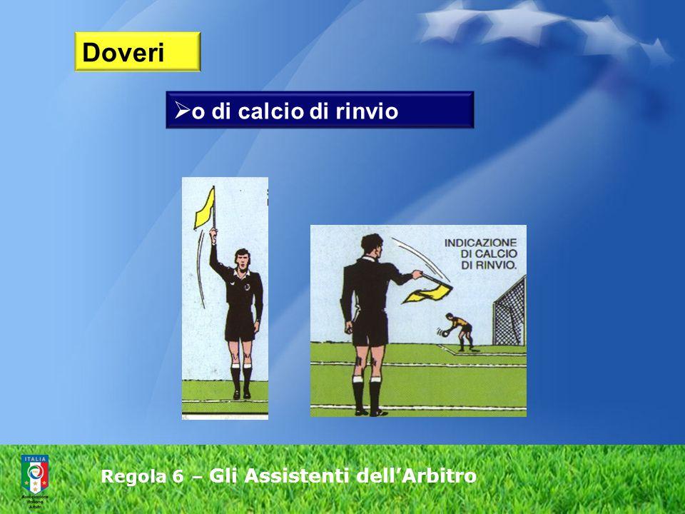 Regola 6 – Gli Assistenti dell'Arbitro  o o di calcio di rinvio Doveri