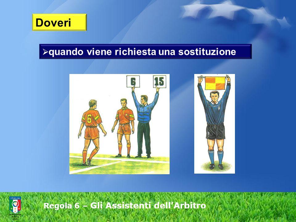 Regola 6 – Gli Assistenti dell'Arbitro  quando viene richiesta una sostituzione Doveri