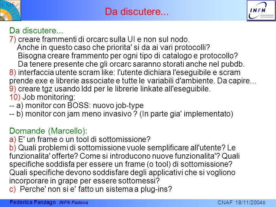 CNAF 18/11/2004 Federica Fanzago INFN Padova Da discutere...