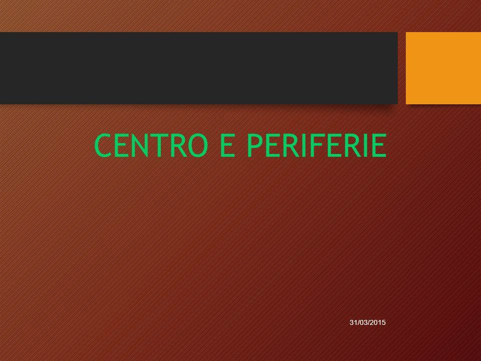 CENTRO E PERIFERIE 31/03/2015