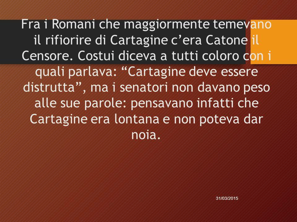 """Fra i Romani che maggiormente temevano il rifiorire di Cartagine c'era Catone il Censore. Costui diceva a tutti coloro con i quali parlava: """"Cartagine"""