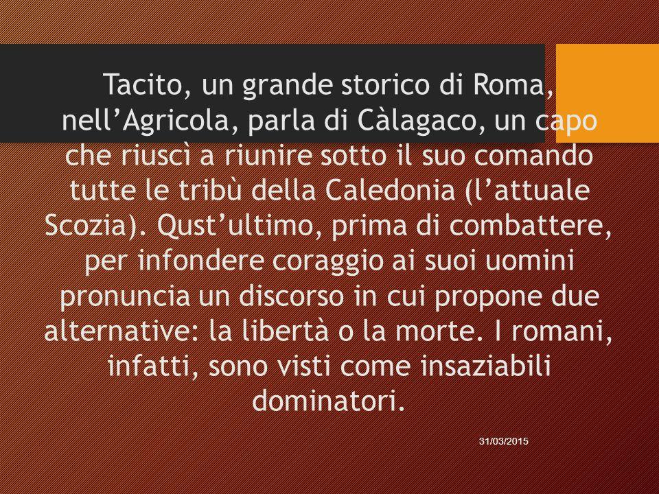 Tacito, un grande storico di Roma, nell'Agricola, parla di Càlagaco, un capo che riuscì a riunire sotto il suo comando tutte le tribù della Caledonia