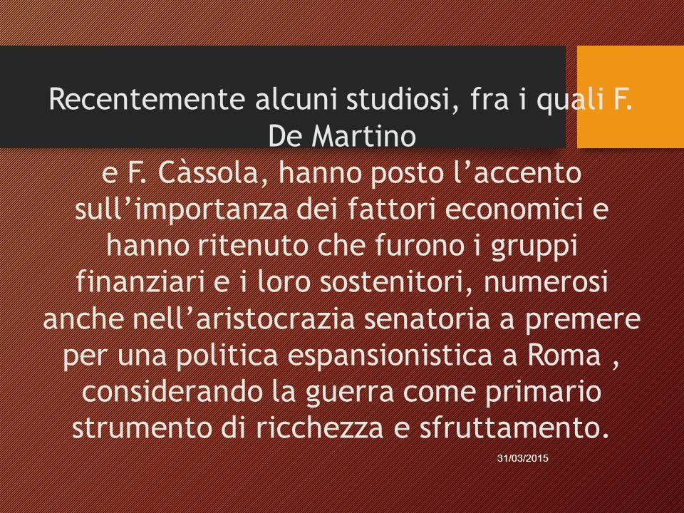 Recentemente alcuni studiosi, fra i quali F. De Martino e F. Càssola, hanno posto l'accento sull'importanza dei fattori economici e hanno ritenuto che