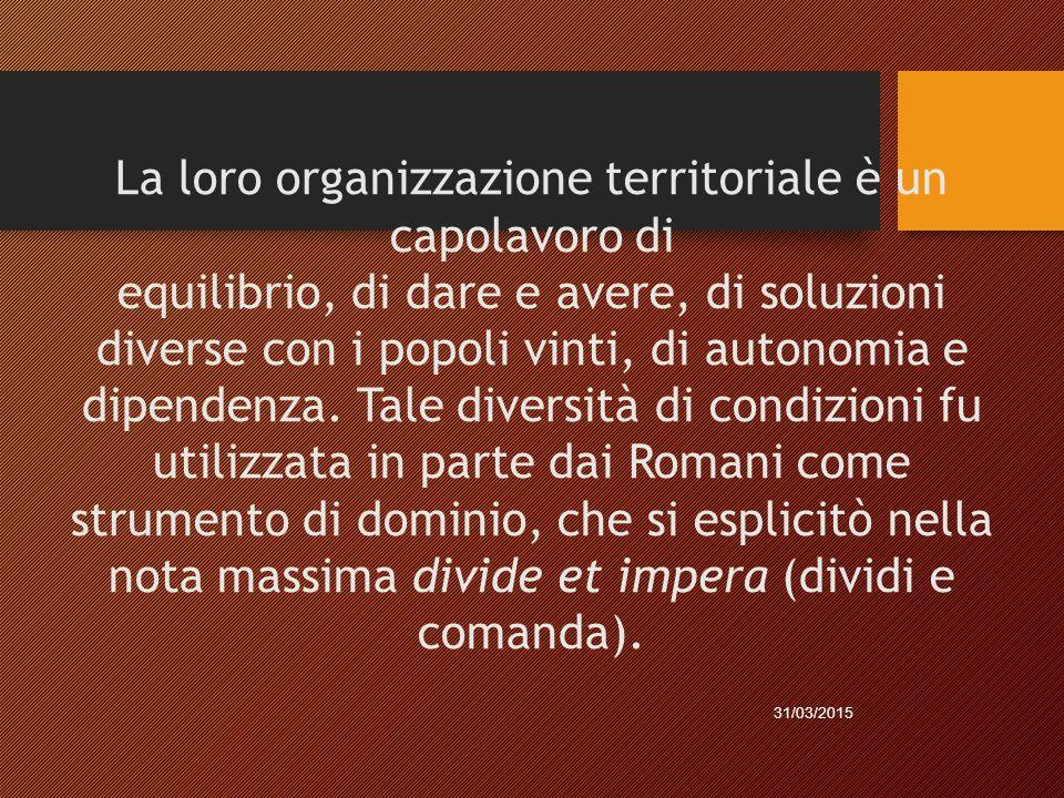 La loro organizzazione territoriale è un capolavoro di equilibrio, di dare e avere, di soluzioni diverse con i popoli vinti, di autonomia e dipendenza