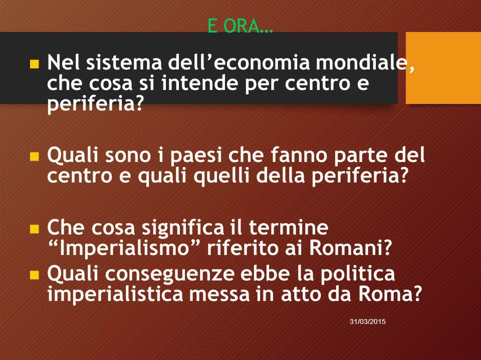 E ORA… Nel sistema dell'economia mondiale, che cosa si intende per centro e periferia? Quali sono i paesi che fanno parte del centro e quali quelli de