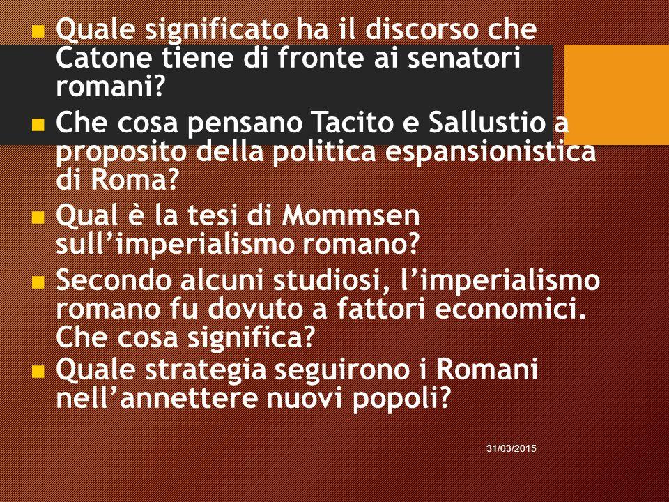 Quale significato ha il discorso che Catone tiene di fronte ai senatori romani? Che cosa pensano Tacito e Sallustio a proposito della politica espansi
