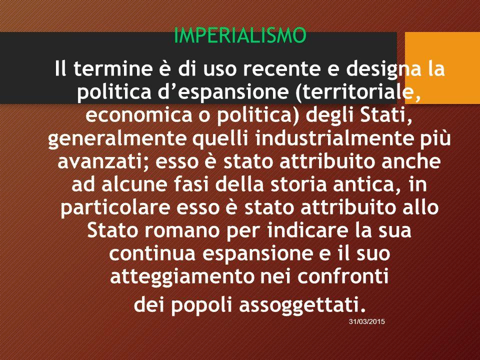 IMPERIALISMO Il termine è di uso recente e designa la politica d'espansione (territoriale, economica o politica) degli Stati, generalmente quelli indu