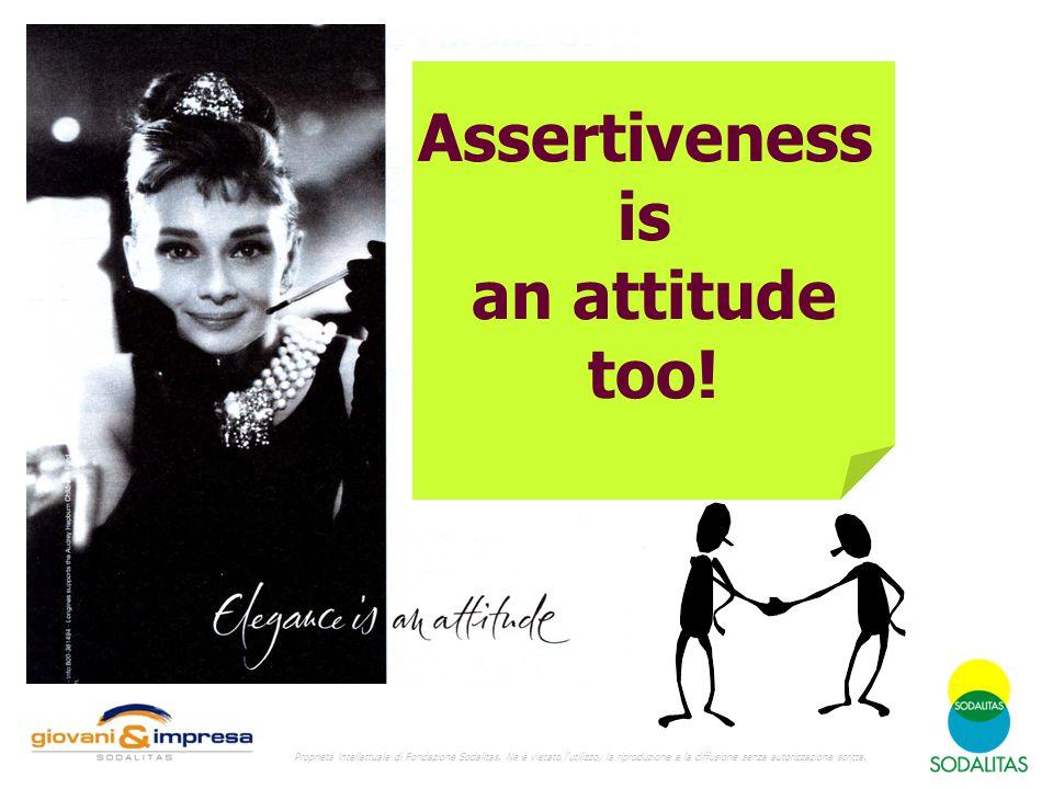 Assertiveness is an attitude too! Proprietà intellettuale di Fondazione Sodalitas. Ne è vietato l'utilizzo, la riproduzione e la diffusione senza auto