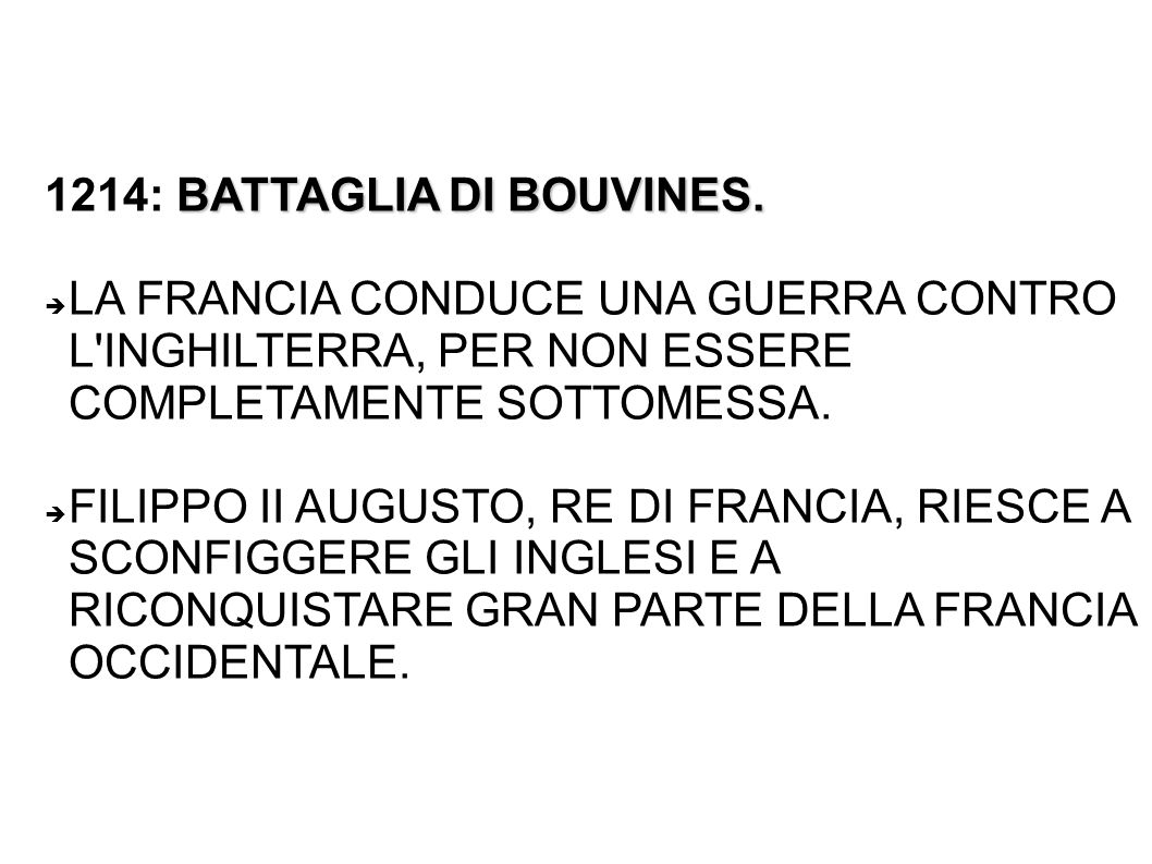 BATTAGLIA DI BOUVINES. 1214: BATTAGLIA DI BOUVINES.  LA FRANCIA CONDUCE UNA GUERRA CONTRO L'INGHILTERRA, PER NON ESSERE COMPLETAMENTE SOTTOMESSA.  F