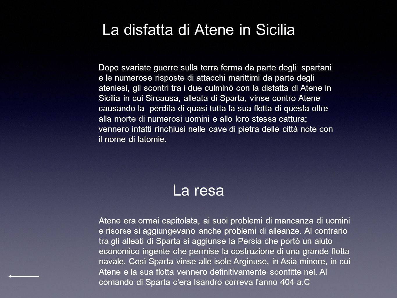 La disfatta di Atene in Sicilia Dopo svariate guerre sulla terra ferma da parte degli spartani e le numerose risposte di attacchi marittimi da parte d