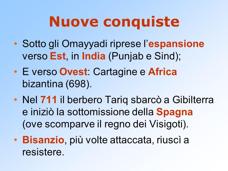 Nuove conquiste Sotto gli Omayyadi riprese l'espansione verso Est, in India (Punjab e Sind); E verso Ovest: Cartagine e Africa bizantina (698). Nel 71