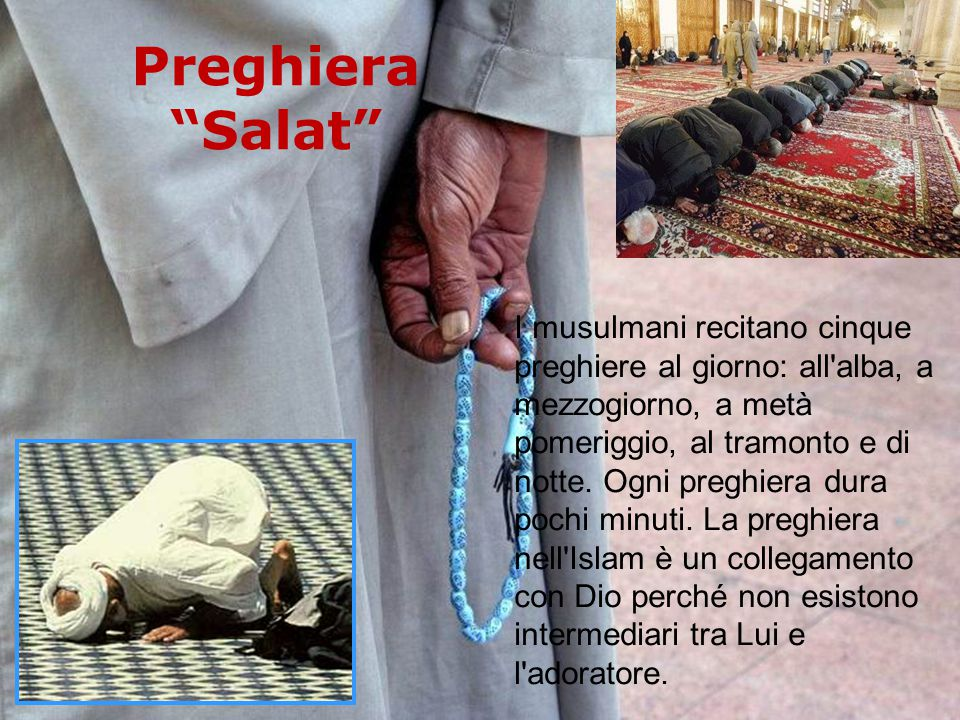 I musulmani recitano cinque preghiere al giorno: all'alba, a mezzogiorno, a metà pomeriggio, al tramonto e di notte. Ogni preghiera dura pochi minuti.