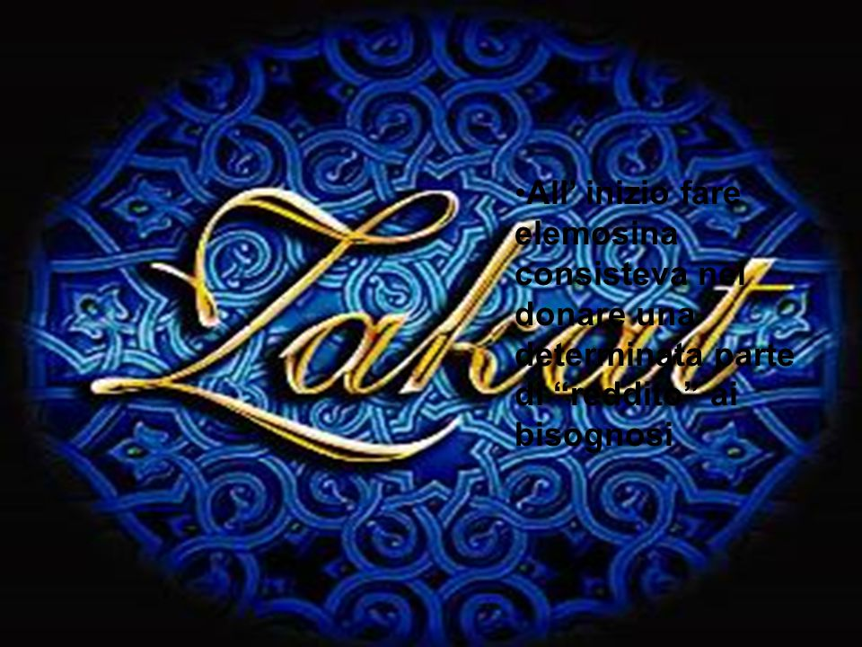 Fare Zakat (elemosina) Tutte le cose appartengono a Dio e le ricchezze sono perciò mantenute dagli esseri umani in custodia. All' inizio fare elemosin