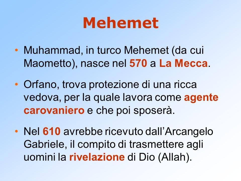 Mehemet Muhammad, in turco Mehemet (da cui Maometto), nasce nel 570 a La Mecca. Orfano, trova protezione di una ricca vedova, per la quale lavora come