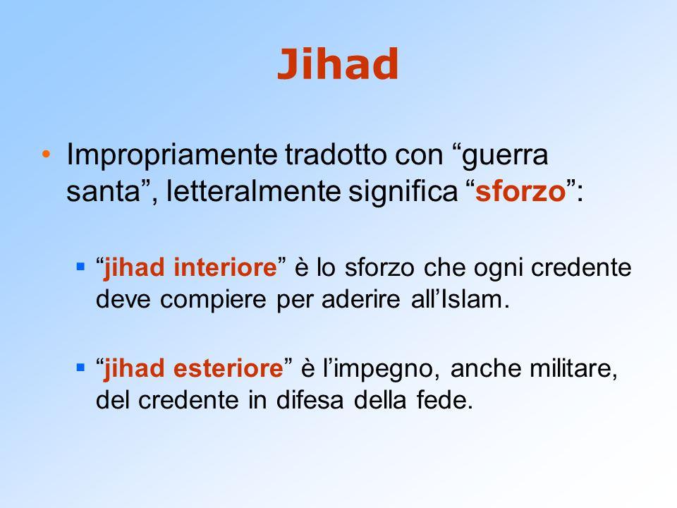 """Jihad Impropriamente tradotto con """"guerra santa"""", letteralmente significa """"sforzo"""":  """"jihad interiore"""" è lo sforzo che ogni credente deve compiere pe"""