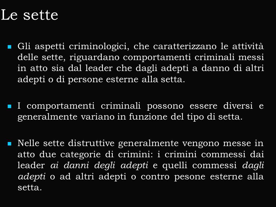 Le sette Gli aspetti criminologici, che caratterizzano le attività delle sette, riguardano comportamenti criminali messi in atto sia dal leader che dagli adepti a danno di altri adepti o di persone esterne alla setta.