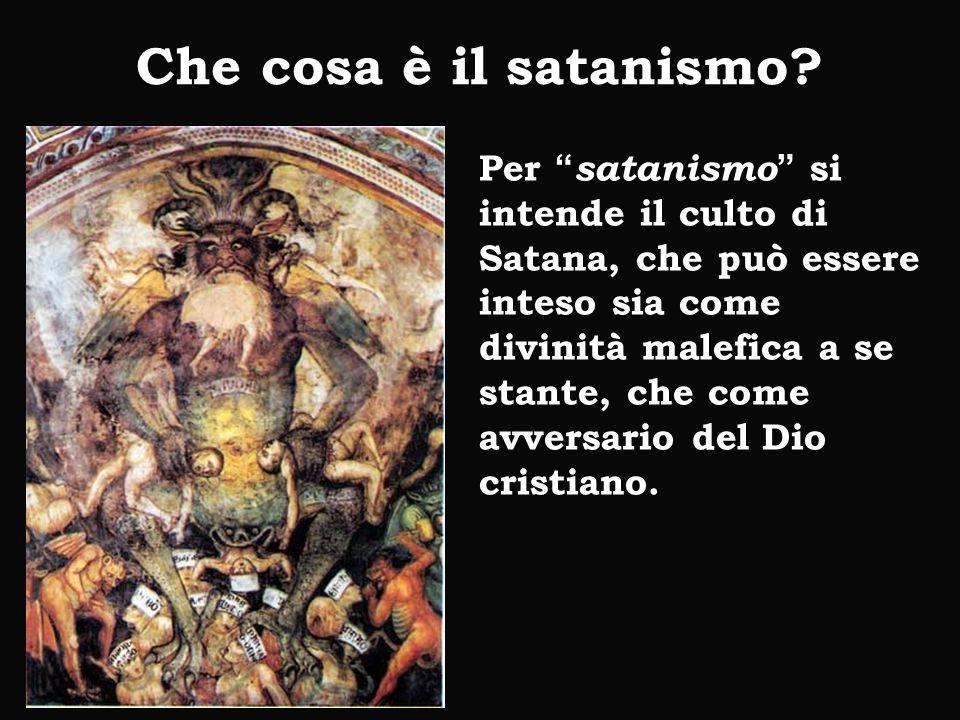 """Che cosa è il satanismo? Per """" satanismo """" si intende il culto di Satana, che può essere inteso sia come divinità malefica a se stante, che come avver"""