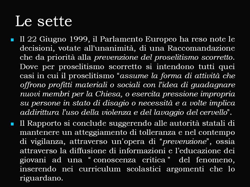 Le sette Il 22 Giugno 1999, il Parlamento Europeo ha reso note le decisioni, votate all unanimità, di una Raccomandazione che da priorità alla prevenzione del proselitismo scorretto.