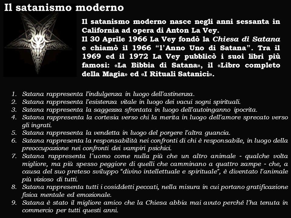 Il satanismo moderno Il satanismo moderno nasce negli anni sessanta in California ad opera di Anton La Vey. Il 30 Aprile 1966 La Vey fondò la Chiesa d