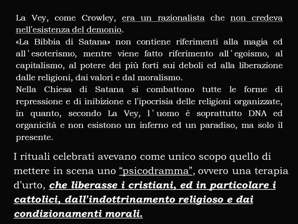 La Vey, come Crowley, era un razionalista che non credeva nell'esistenza del demonio. «La Bibbia di Satana» non contiene riferimenti alla magia ed all