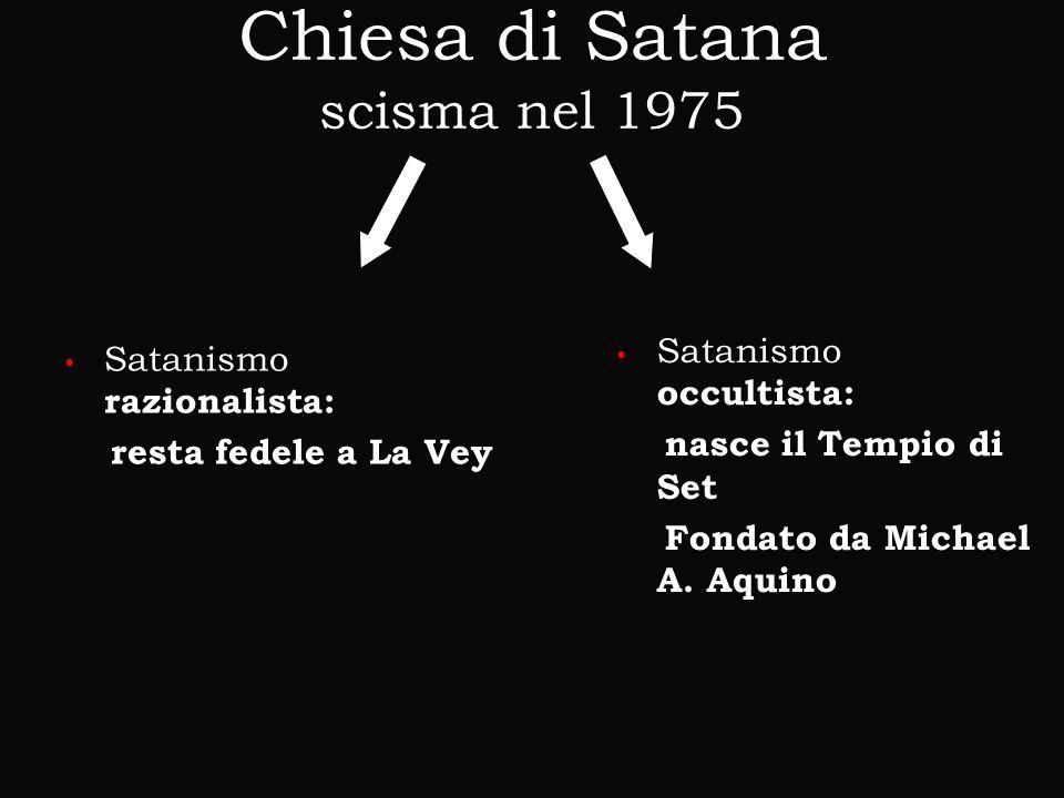 Chiesa di Satana scisma nel 1975 Satanismo razionalista: Satanismo razionalista: resta fedele a La Vey resta fedele a La Vey Satanismo occultista: Sat