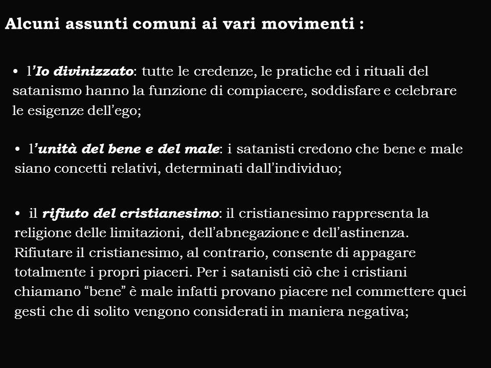 Alcuni assunti comuni ai vari movimenti : l 'Io divinizzato : tutte le credenze, le pratiche ed i rituali del satanismo hanno la funzione di compiacer
