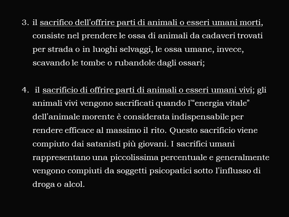 3.il sacrifico dell'offrire parti di animali o esseri umani morti, consiste nel prendere le ossa di animali da cadaveri trovati per strada o in luoghi selvaggi, le ossa umane, invece, scavando le tombe o rubandole dagli ossari; 4.