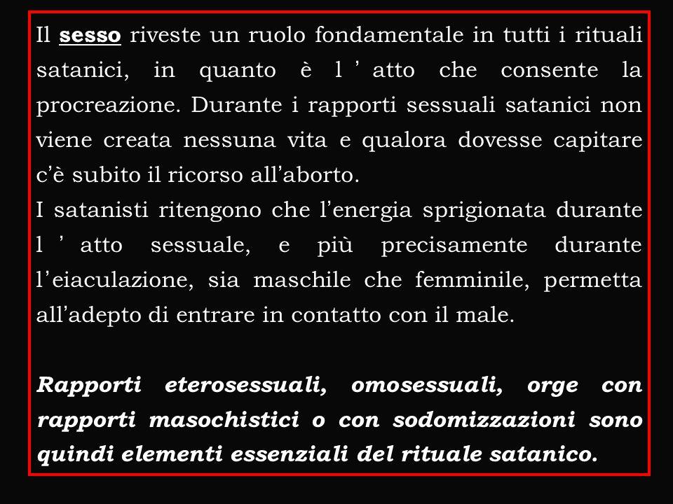 Il sesso riveste un ruolo fondamentale in tutti i rituali satanici, in quanto è l'atto che consente la procreazione. Durante i rapporti sessuali satan