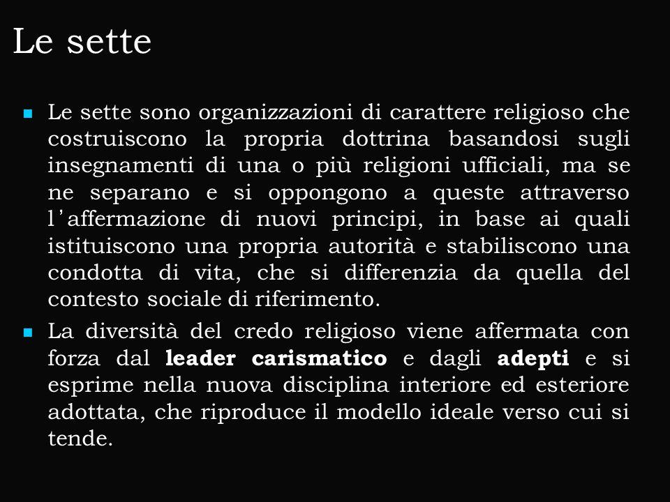 Le sette Le sette sono organizzazioni di carattere religioso che costruiscono la propria dottrina basandosi sugli insegnamenti di una o più religioni