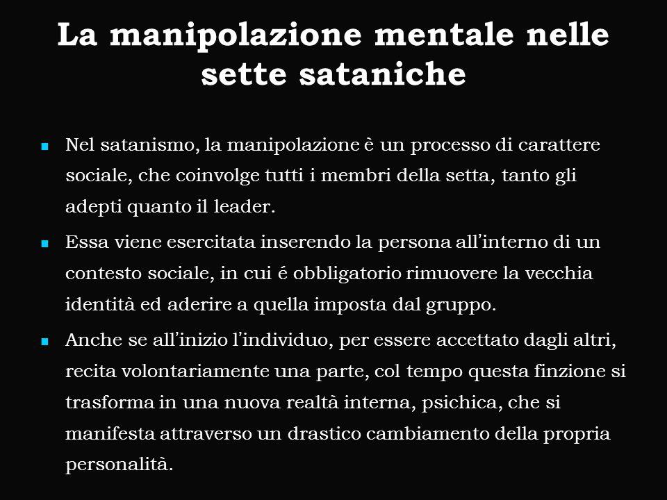 Nel satanismo, la manipolazione è un processo di carattere sociale, che coinvolge tutti i membri della setta, tanto gli adepti quanto il leader. Nel s