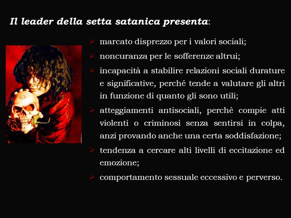 Il leader della setta satanica presenta :  marcato disprezzo per i valori sociali;  noncuranza per le sofferenze altrui;  incapacità a stabilire re
