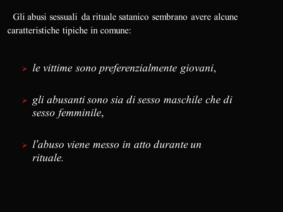  le vittime sono preferenzialmente giovani,  gli abusanti sono sia di sesso maschile che di sesso femminile,  l'abuso viene messo in atto durante un rituale.