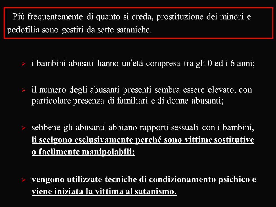 Più frequentemente di quanto si creda, prostituzione dei minori e pedofilia sono gestiti da sette sataniche.  i bambini abusati hanno un'età compresa