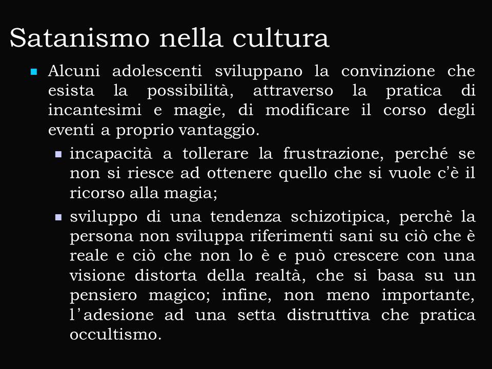 Satanismo nella cultura Alcuni adolescenti sviluppano la convinzione che esista la possibilità, attraverso la pratica di incantesimi e magie, di modificare il corso degli eventi a proprio vantaggio.