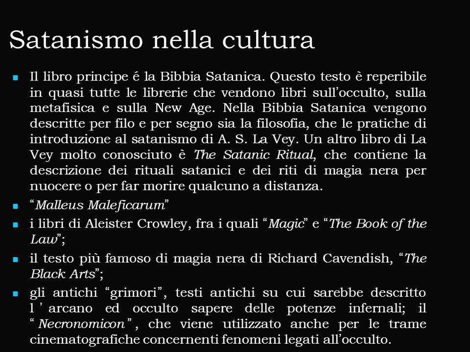 Satanismo nella cultura Il libro principe é la Bibbia Satanica. Questo testo è reperibile in quasi tutte le librerie che vendono libri sull'occulto, s