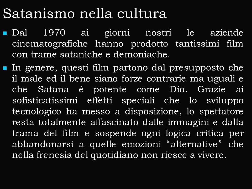 Satanismo nella cultura Dal 1970 ai giorni nostri le aziende cinematografiche hanno prodotto tantissimi film con trame sataniche e demoniache.