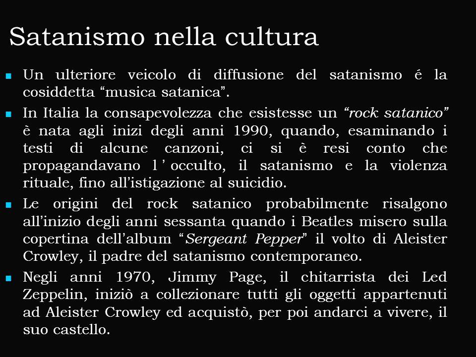 Satanismo nella cultura Un ulteriore veicolo di diffusione del satanismo é la cosiddetta musica satanica .