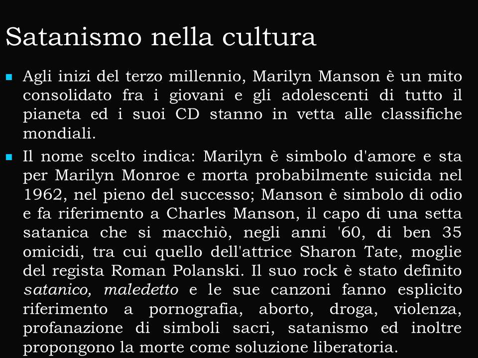 Satanismo nella cultura Agli inizi del terzo millennio, Marilyn Manson è un mito consolidato fra i giovani e gli adolescenti di tutto il pianeta ed i suoi CD stanno in vetta alle classifiche mondiali.