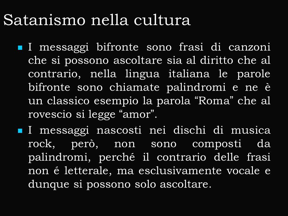 Satanismo nella cultura I messaggi bifronte sono frasi di canzoni che si possono ascoltare sia al diritto che al contrario, nella lingua italiana le p