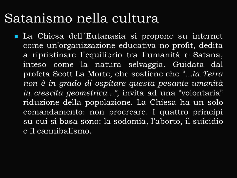Satanismo nella cultura La Chiesa dell'Eutanasia si propone su internet come un'organizzazione educativa no-profit, dedita a ripristinare l'equilibrio tra l'umanità e Satana, inteso come la natura selvaggia.