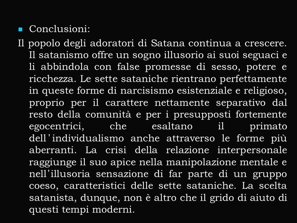 Conclusioni: Conclusioni: Il popolo degli adoratori di Satana continua a crescere. Il satanismo offre un sogno illusorio ai suoi seguaci e li abbindol
