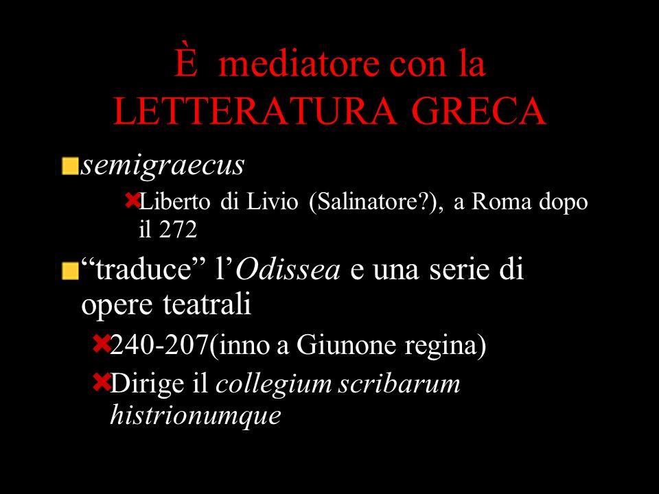 """È mediatore con la LETTERATURA GRECA semigraecus  Liberto di Livio (Salinatore?), a Roma dopo il 272 """"traduce"""" l'Odissea e una serie di opere teatral"""