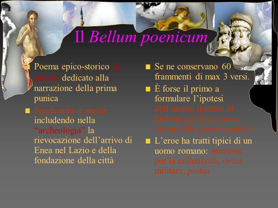 """Il Bellum poenicum Poema epico-storico in saturni dedicato alla narrazione della prima punica Fonde mito e storia includendo nella """"archeologia"""" la ri"""