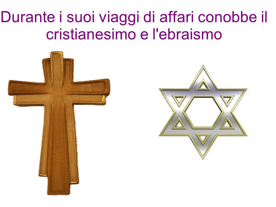 Durante i suoi viaggi di affari conobbe il cristianesimo e l ebraismo