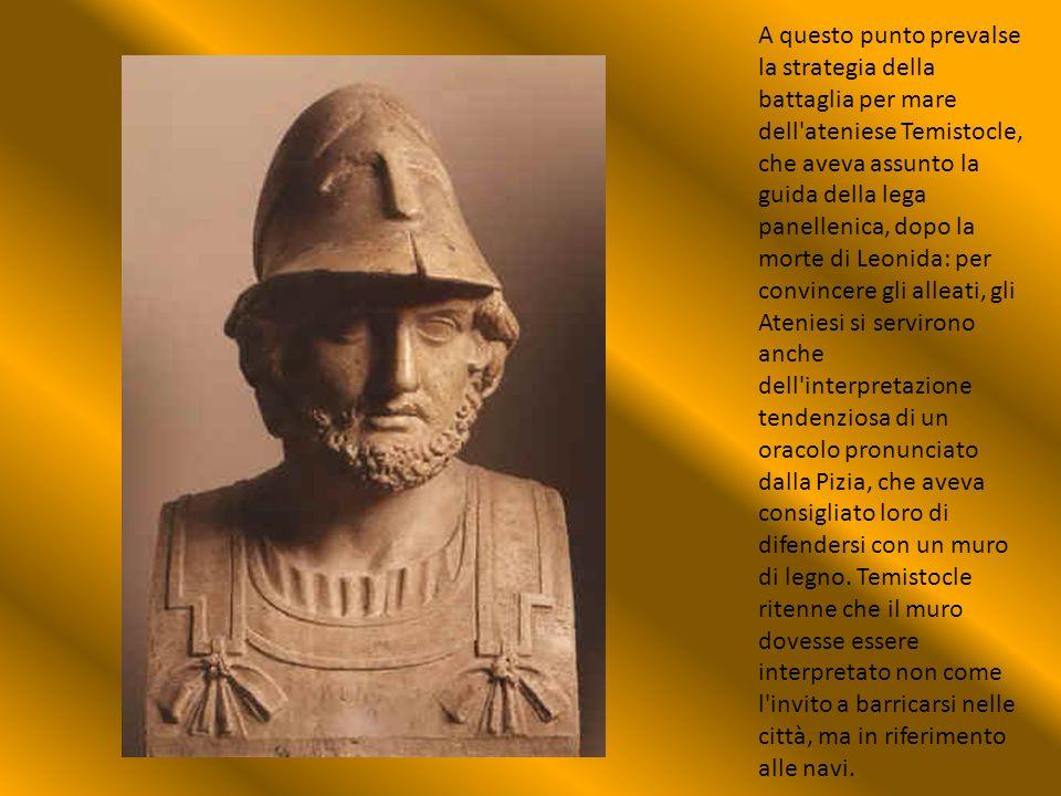 A questo punto prevalse la strategia della battaglia per mare dell'ateniese Temistocle, che aveva assunto la guida della lega panellenica, dopo la mor